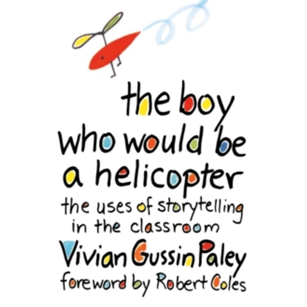The Boy Who Would be a Helicopter : Uses of Storytelling in the Classroom