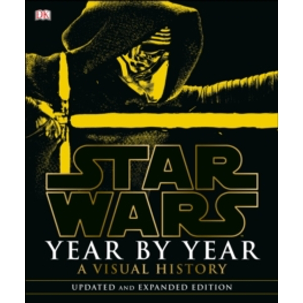 Star Wars Year by Year : A Visual History
