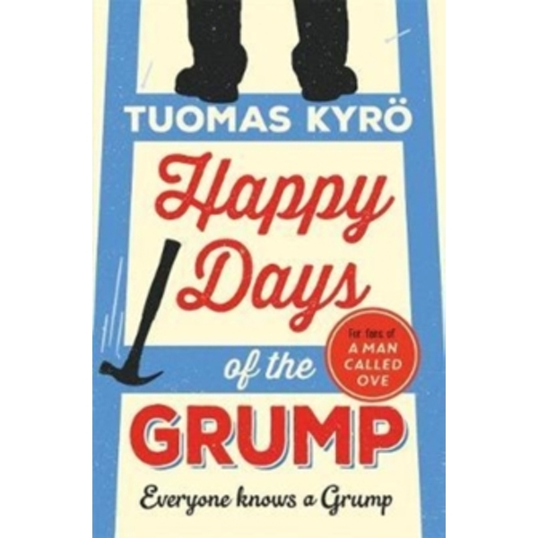 Happy Days of the Grump : The feel-good bestseller perfect for fans of A Man Called Ove