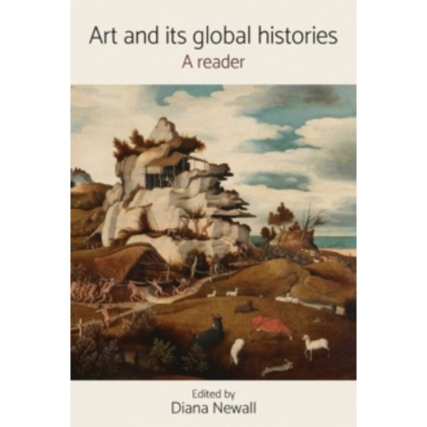 Art and its Global Histories : A Reader