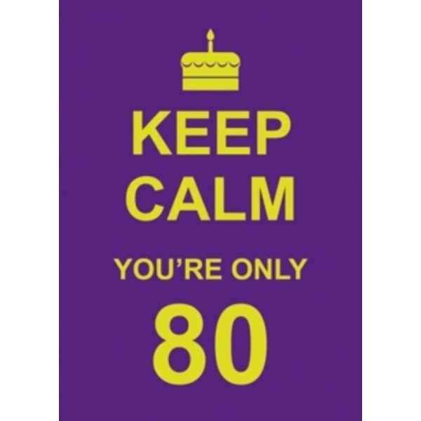 Keep Calm You're Only 80 by Summersdale Publishers (Hardback, 2012)