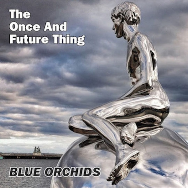 Blue Orchids – The Once And Future Thing Vinyl