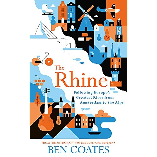 The Rhine Following Europe's Greatest River from Amsterdam to the Alps Paperback / softback 2018