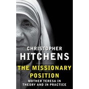 The Missionary Position: Mother Teresa in Theory and Practice by Christopher Hitchens (Paperback, 2013)