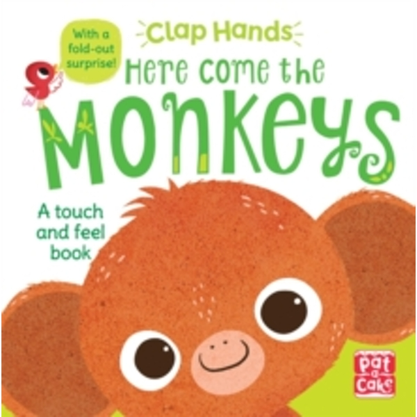 Clap Hands: Here Come the Monkeys : A touch-and-feel board book with a fold-out surprise