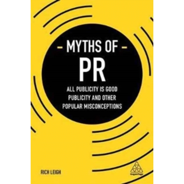 Myths of PR : All Publicity is Good Publicity and Other Popular Misconceptions