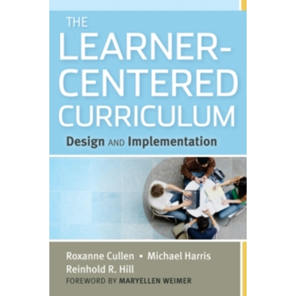 The Learner-Centered Curriculum: Design and Implementation by Reinhold R. Hill, Michael Harris, Roxanne Cullen (Hardback, 2012)