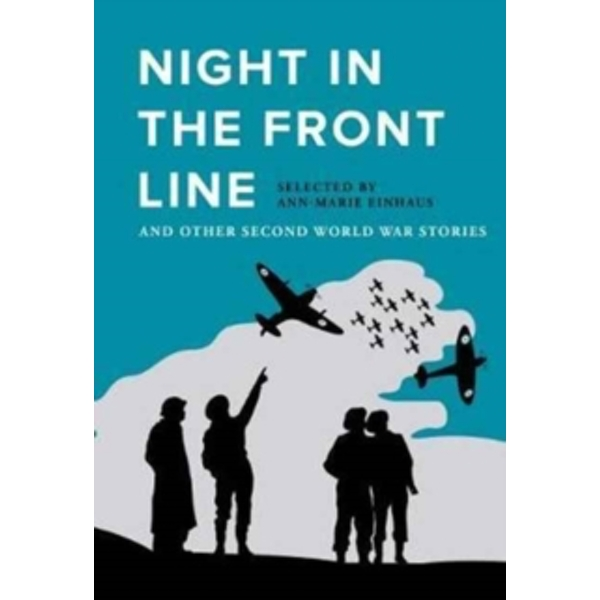 Night in the Front Line : And Other Second World War Stories