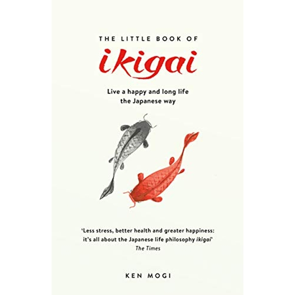 The Little Book of Ikigai The secret Japanese way to live a happy and long life Paperback / softback 2018