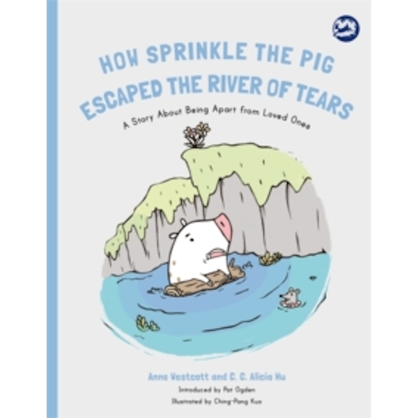 How Sprinkle the Pig Escaped the River of Tears : A Story About Being Apart From Loved Ones