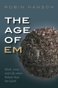 The Age of Em : Work, Love, and Life when Robots Rule the Earth