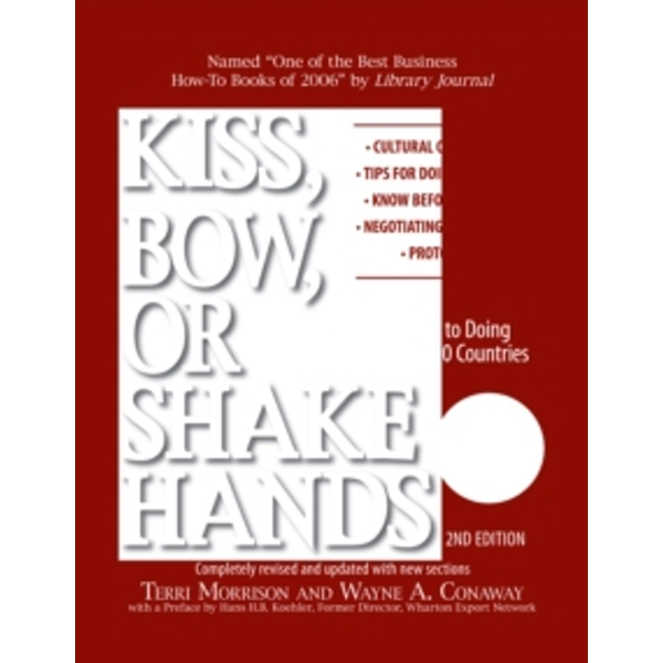 Kiss, Bow, Or Shake Hands : The Bestselling Guide to Doing Business in More Than 60 Countries