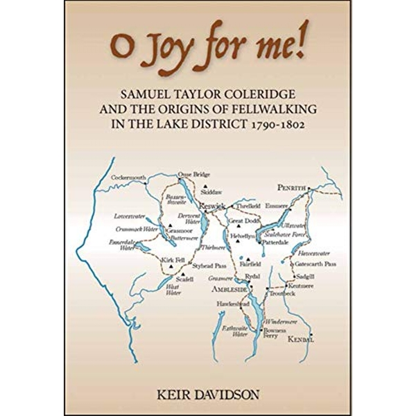 O Joy for me! Samuel Taylor Coleridge and the Origins of Fell-Walking in the Lake District 1790-1802 Hardback 2018