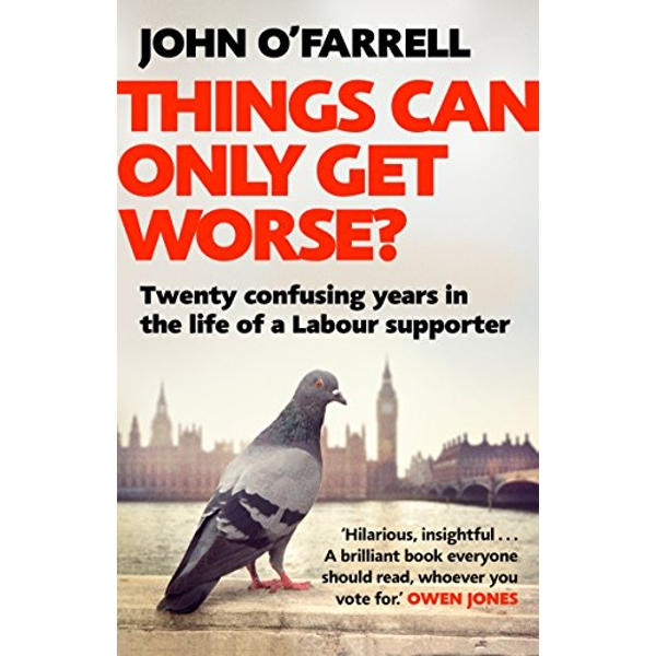 Things Can Only Get Worse? Twenty confusing years in the life of a Labour supporter Paperback / softback 2018