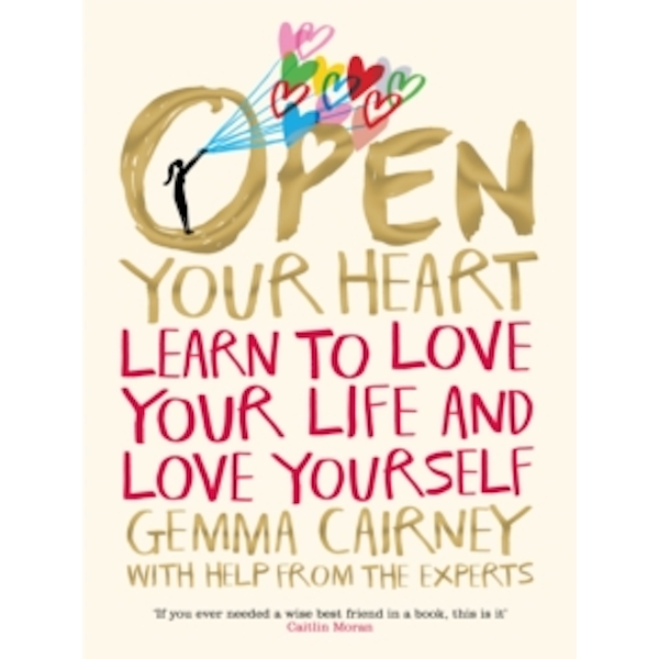 Open Your Heart : Learn to love your life and love yourself