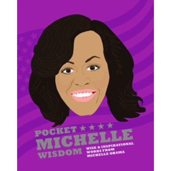 Pocket Michelle Wisdom : Wise and inspirational words from Michelle Obama