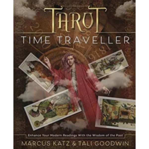 Tarot Time Traveller : Enhance Your Modern Readings with the Wisdom of the Past