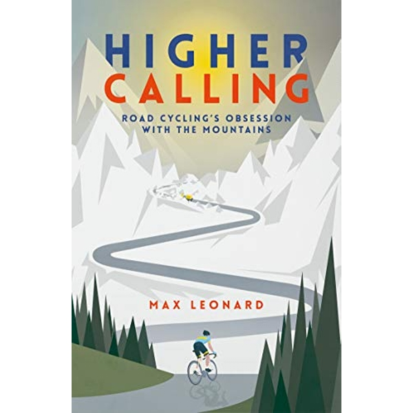 Higher Calling Road Cycling's Obsession with the Mountains Paperback / softback 2018