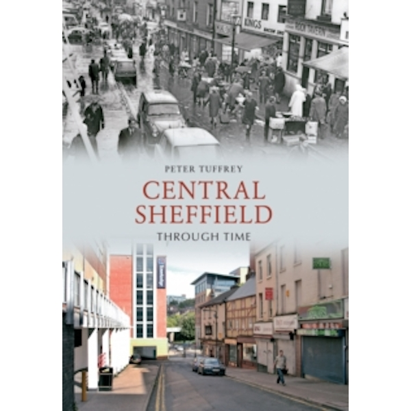 Central Sheffield Through Time by Peter Tuffrey (Paperback, 2011)