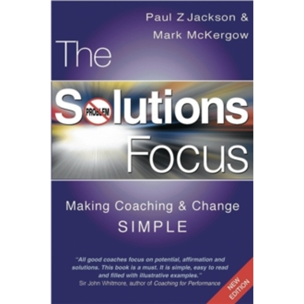 The Solutions Focus : Making Coaching and Change SIMPLE