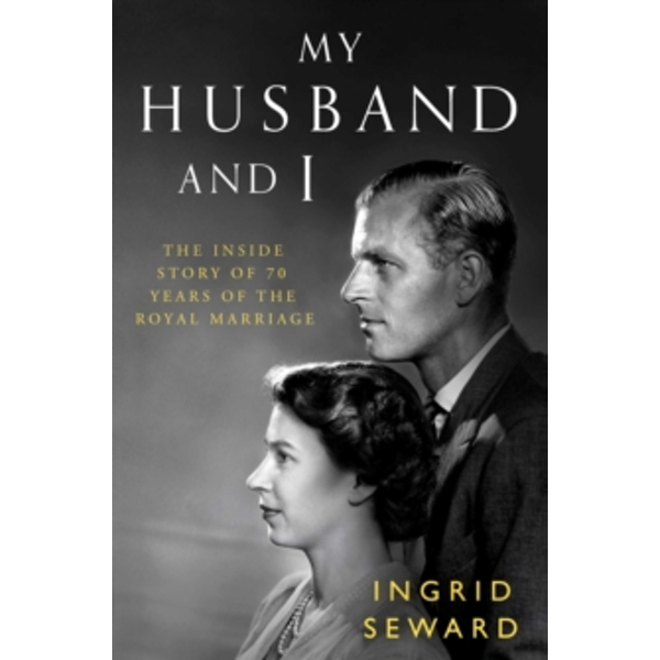 My Husband and I : The Inside Story of 70 Years of the Royal Marriage