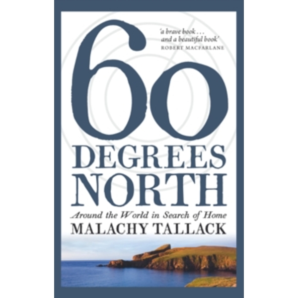 Sixty Degrees North : Around the World in Search of Home