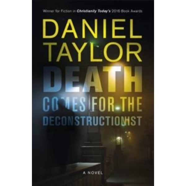 Death Comes for the Deconstructionist by Daniel Taylor (Paperback, 2016)