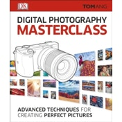Digital photography Masterclass : Advanced Techniques for Creating Perfect Pictures