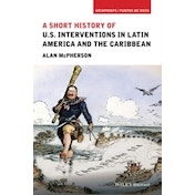 A Short History of U.S. Interventions in Latin America and the Caribbean by Alan McPherson (Paperback, 2016)