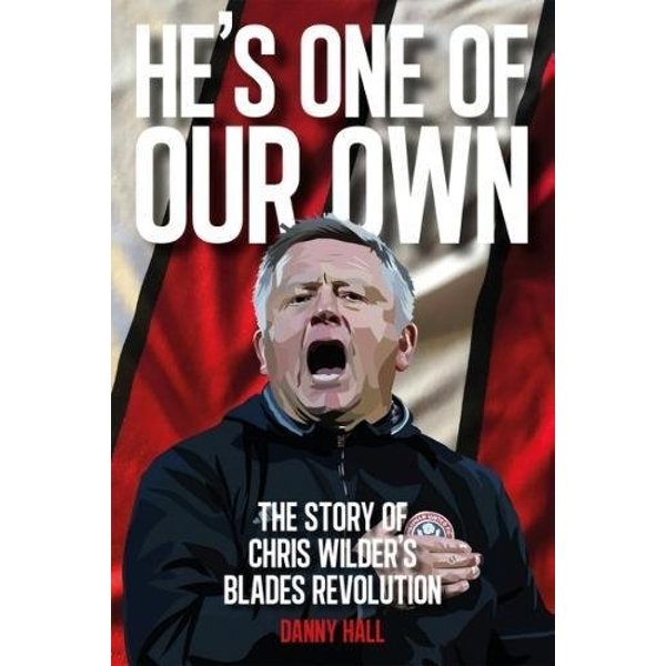 He's One Of Our Own The Story Of Chris Wilder's Blades Revolution Paperback / softback 2018