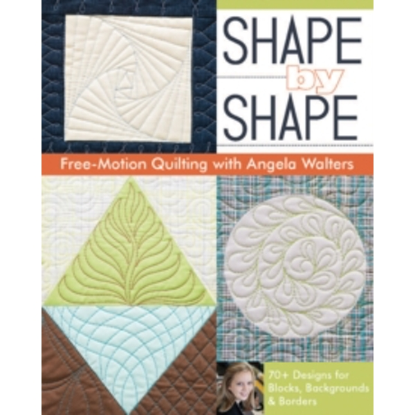 Shape by Shape : Free-Motion Quilting with Angela Walters