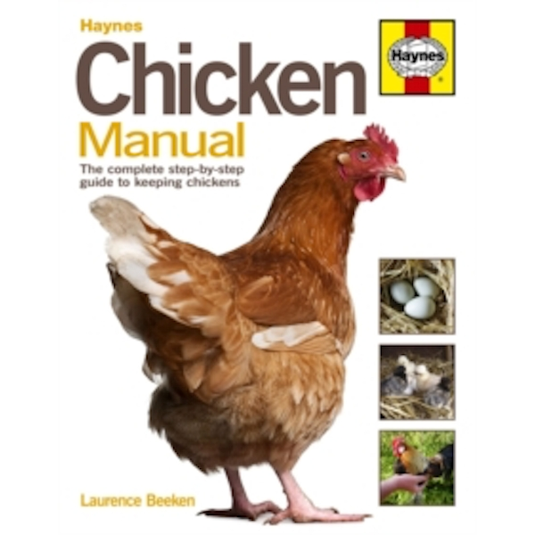 Chicken Manual : The Complete Step-by-step Guide to Keeping Chickens