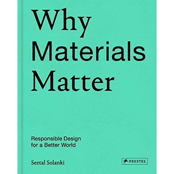 Why Materials Matter Responsible Design for a Better World Hardback 2018