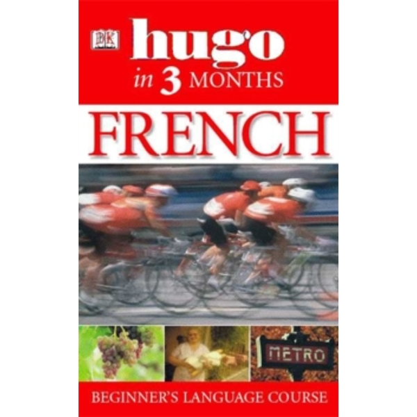 Hugo In Three Months: French : Your Essential Guide to Understanding and Speaking French