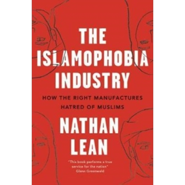 The Islamophobia Industry - Second Edition : How the Right Manufactures Hatred of Muslims