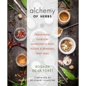 The Alchemy of Herbs: Transform Everyday Ingredients into Foods & Remedies That Heal by John Gallagher, Rosalee de la Foret (Paperback, 2017)