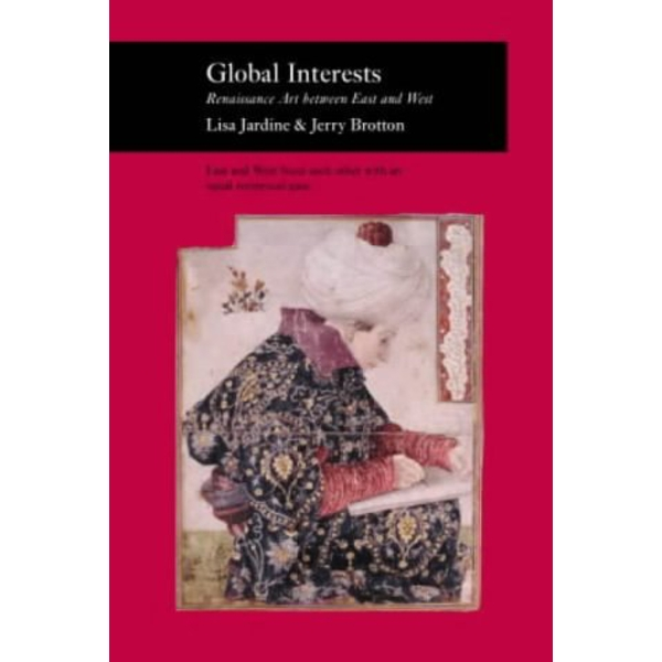 Global Interests: Renaissance Art Between East and West by Jerry Brotton, Lisa Jardine (Paperback, 2003)