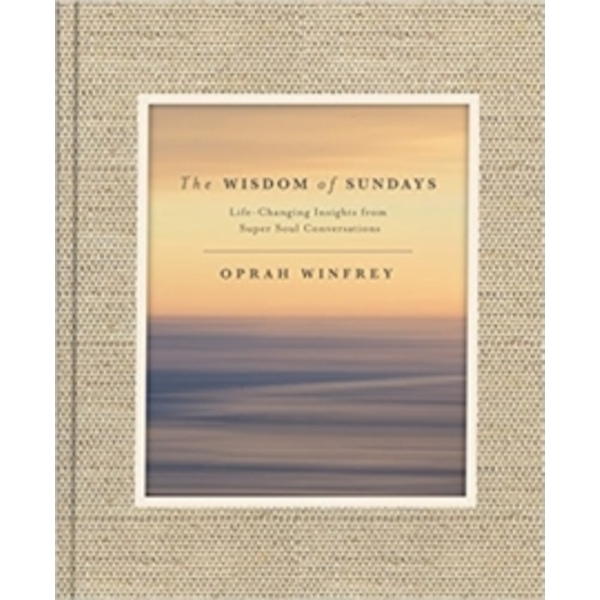 The Wisdom of Sundays : Life-Changing Insights and Inspirational Conversations