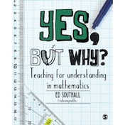 Yes, but why? Teaching for understanding in mathematics by Ed Southall (Paperback, 2017)
