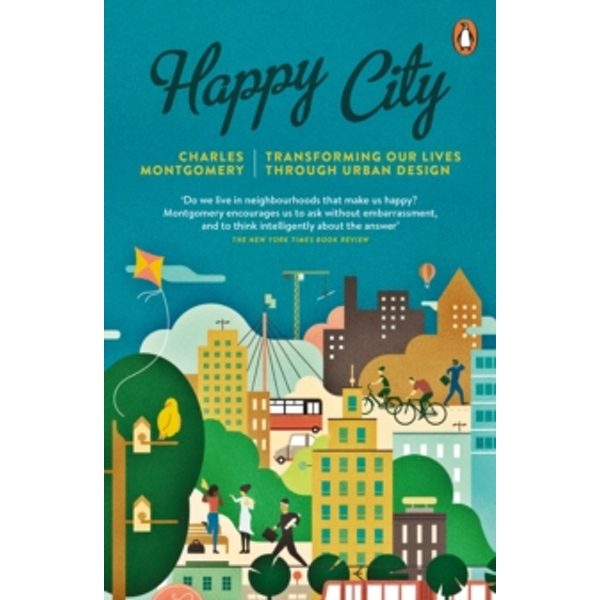Happy City: Transforming Our Lives Through Urban Design by Charles Montgomery (Paperback, 2015)