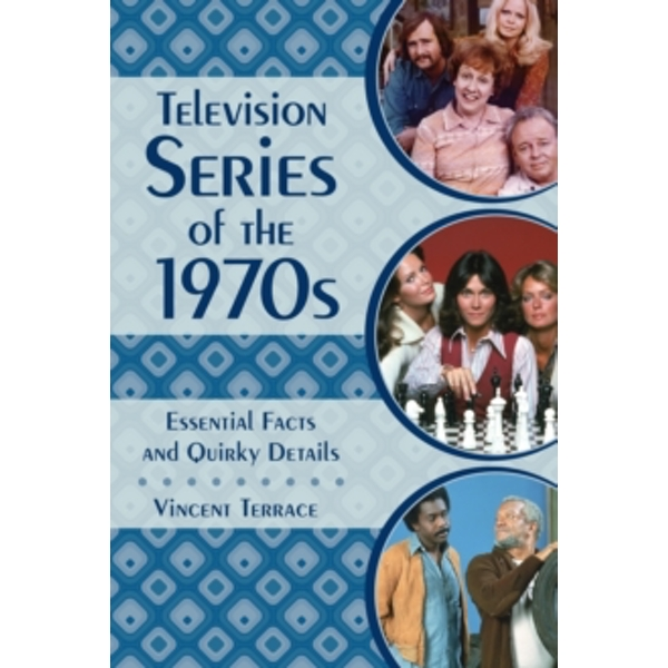 Television Series of the 1970s: Essential Facts and Quirky Details by Vincent Terrace (Hardback, 2017)