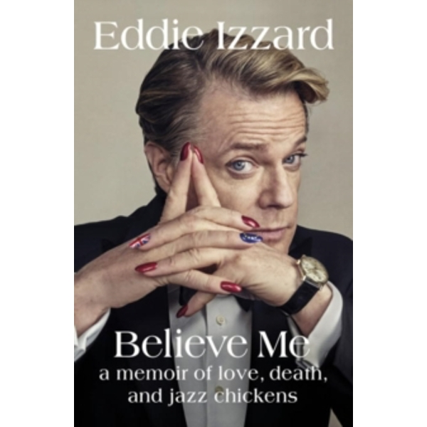 Believe Me : A Memoir of Love, Death and Jazz Chickens Hardcover