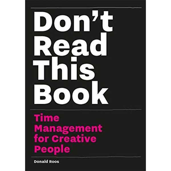 Don't Read this Book: Time Management for Creative People by Donald Roos (Paperback, 2016)