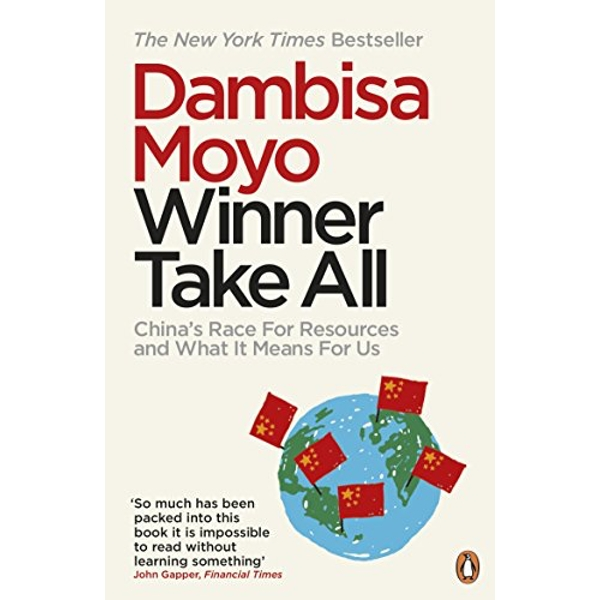 Winner Take All: China's Race For Resources and What It Means For Us by Dambisa Moyo (Paperback, 2013)