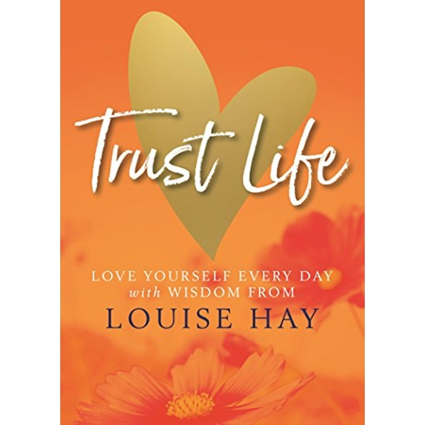 Trust Life Love Yourself Every Day with Wisdom from Louise Hay Paperback / softback 2018