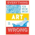 Everything You Know About Art is Wrong