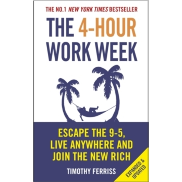 The 4-hour Work Week: Escape the 9-5, Live Anywhere and Join the New Rich by Timothy Ferriss (Paperback, 2011)