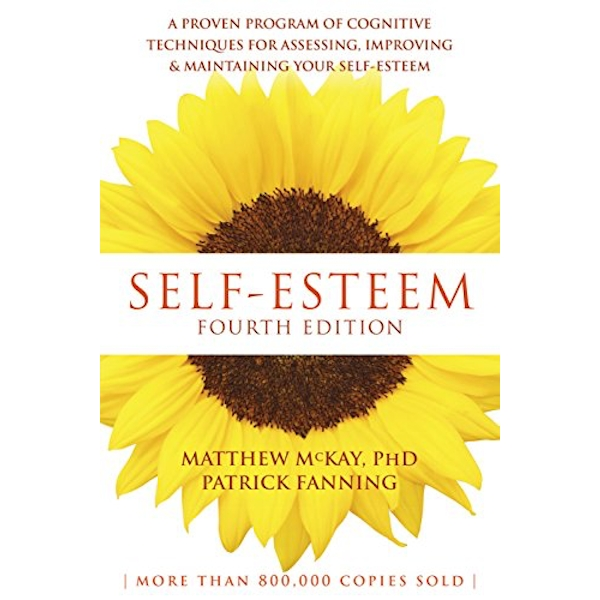 Self-Esteem, 4th Edition: A Proven Program of Cognitive Techniques for Assessing, Improving, and Maintaining your Self-Esteem by Patrick Fanning, Matthew McKay (Paperback, 2016)