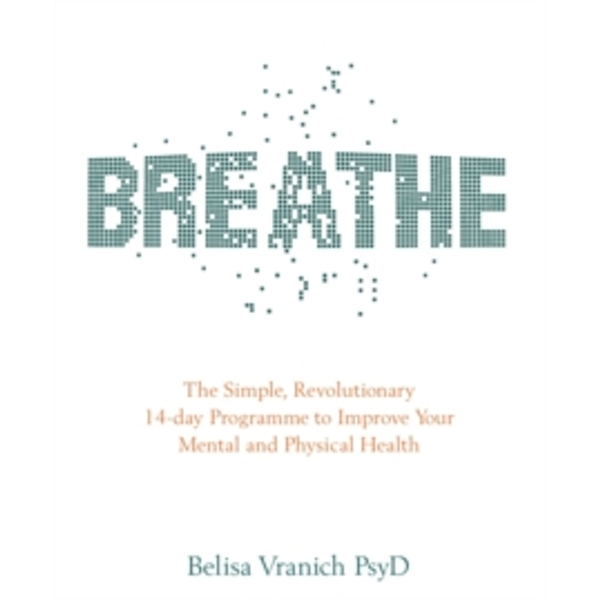 Breathe : The Simple, Revolutionary 14-Day Programme to Improve Your Mental and Physical Health