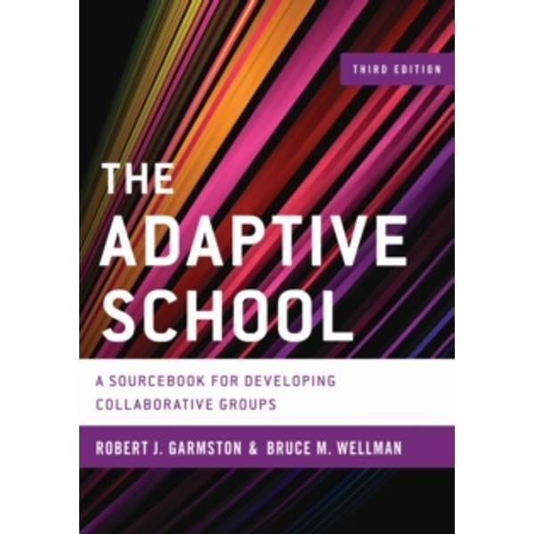 The Adaptive School: A Sourcebook for Developing Collaborative Groups by Bruce M. Wellman, Robert J. Garmston (Hardback, 2016)